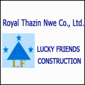 Royal Thazin Nwe Co.,Ltd (Lucky Friends Construction)